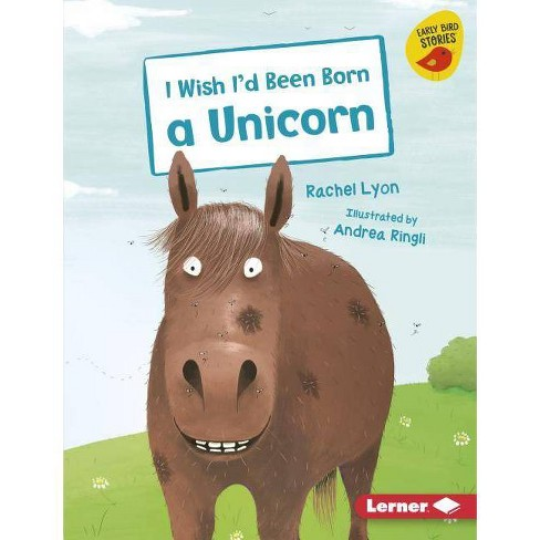 I Wish I'd Been Born a Unicorn - (Early Bird Readers -- Green (Early Bird Stories (Tm))) (Hardcover) - image 1 of 1