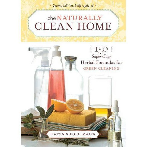 The Naturally Clean Home - 2nd Edition by  Karyn Siegel-Maier (Paperback) - image 1 of 1