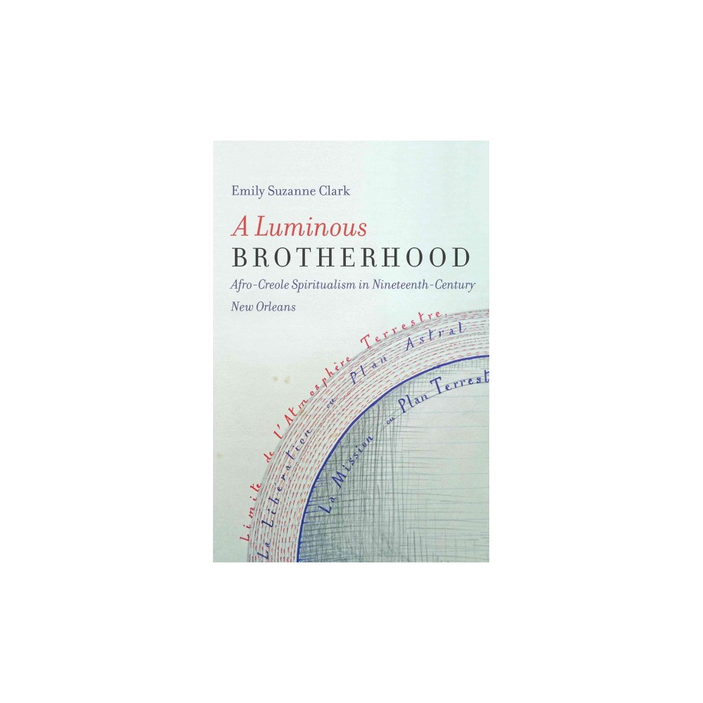 Luminous Brotherhood : Afro-Creole Spiritualism in Nineteenth-Century New Orleans (Hardcover) (Emily