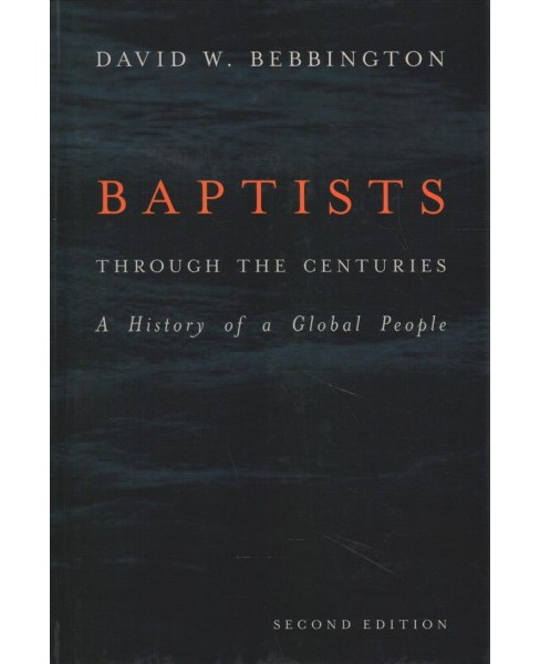 Baptists Through the Centuries : A History of a Global People -  by David W. Bebbington (Hardcover) - image 1 of 1