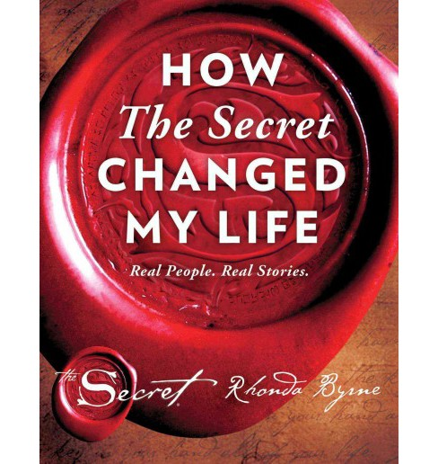 How the Secret Changed My Life : Real People. Real Stories. (Hardcover) (Rhonda Byrne) - image 1 of 1