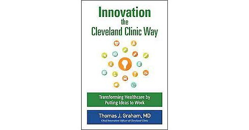 Innovation the Cleveland Clinic Way : Powering Transformation by Putting Ideas to Work (Hardcover) (M.d. - image 1 of 1