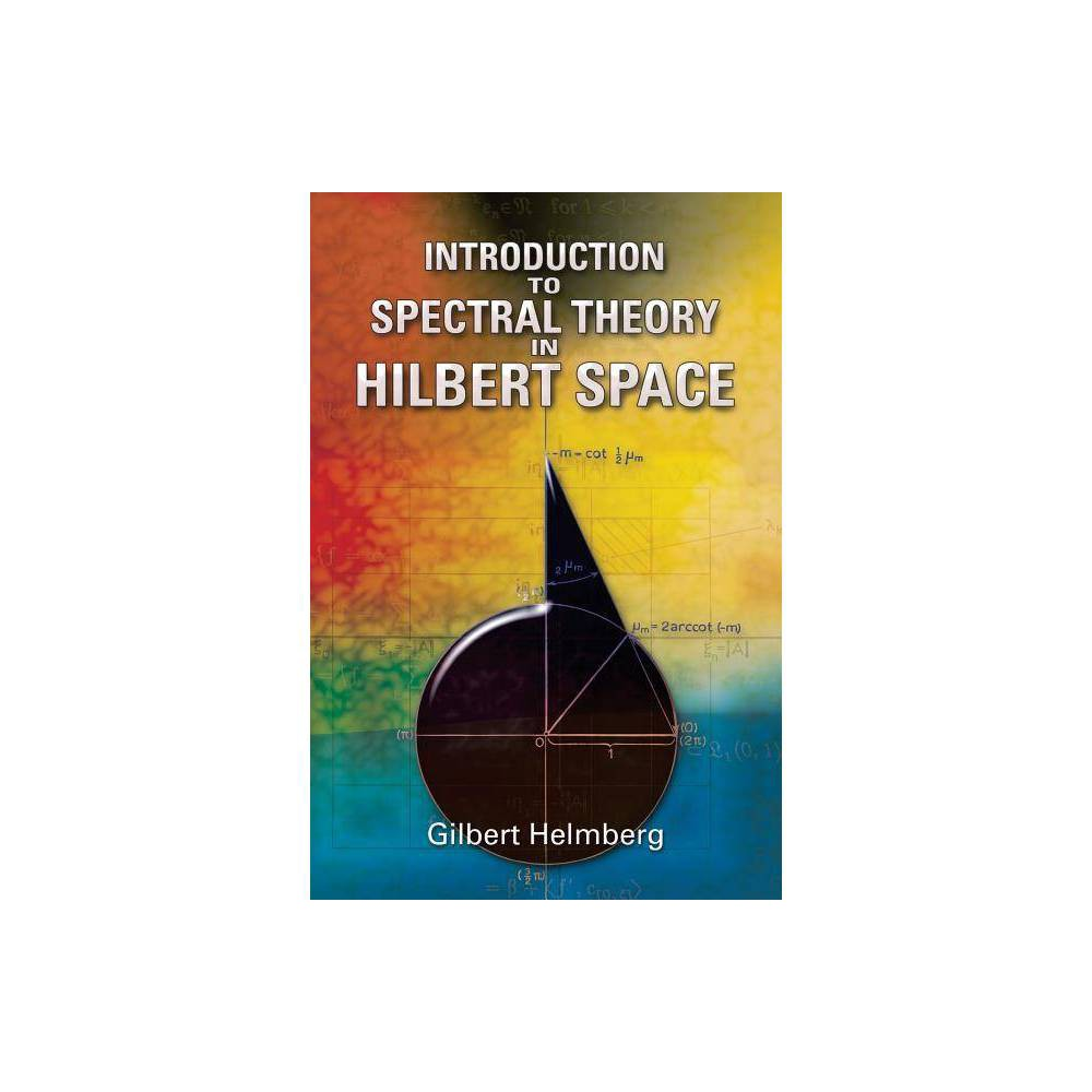 Introduction To Spectral Theory In Hilbert Space Dover Books On Mathematics By Gilbert Helmberg