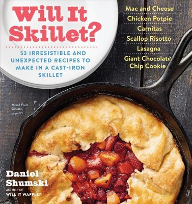 Will It Skillet? : 53 Irresistible and Unexpected Recipes to Make in a Cast-Iron Skillet - (Paperback)