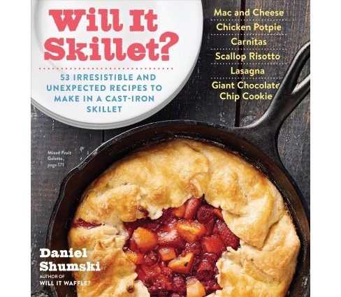 Will It Skillet? : 53 Irresistible and Unexpected Recipes to Make in a Cast-Iron Skillet -  (Paperback) - image 1 of 1