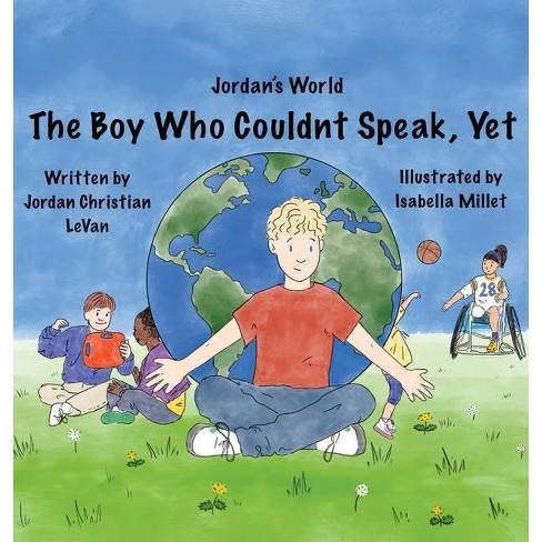 The Boy Who Couldn't Speak, Yet - (Jordan's World) by Jordan Christian Levan - image 1 of 1