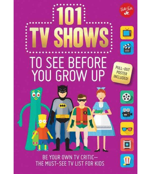 101 TV Shows to See Before You Grow Up : Be Your Own TV Critic: The Must-See TV List for Kids - image 1 of 1