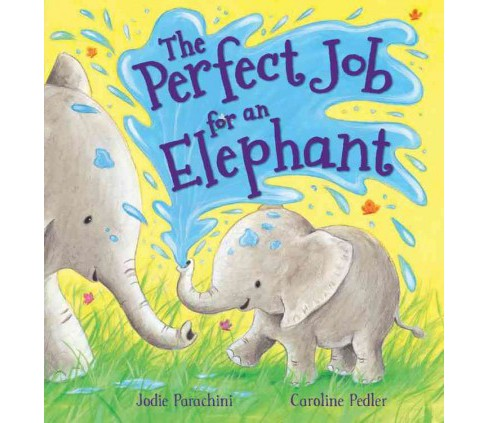 Perfect Job for an Elephant (Hardcover) (Jodie Parachini) - image 1 of 1
