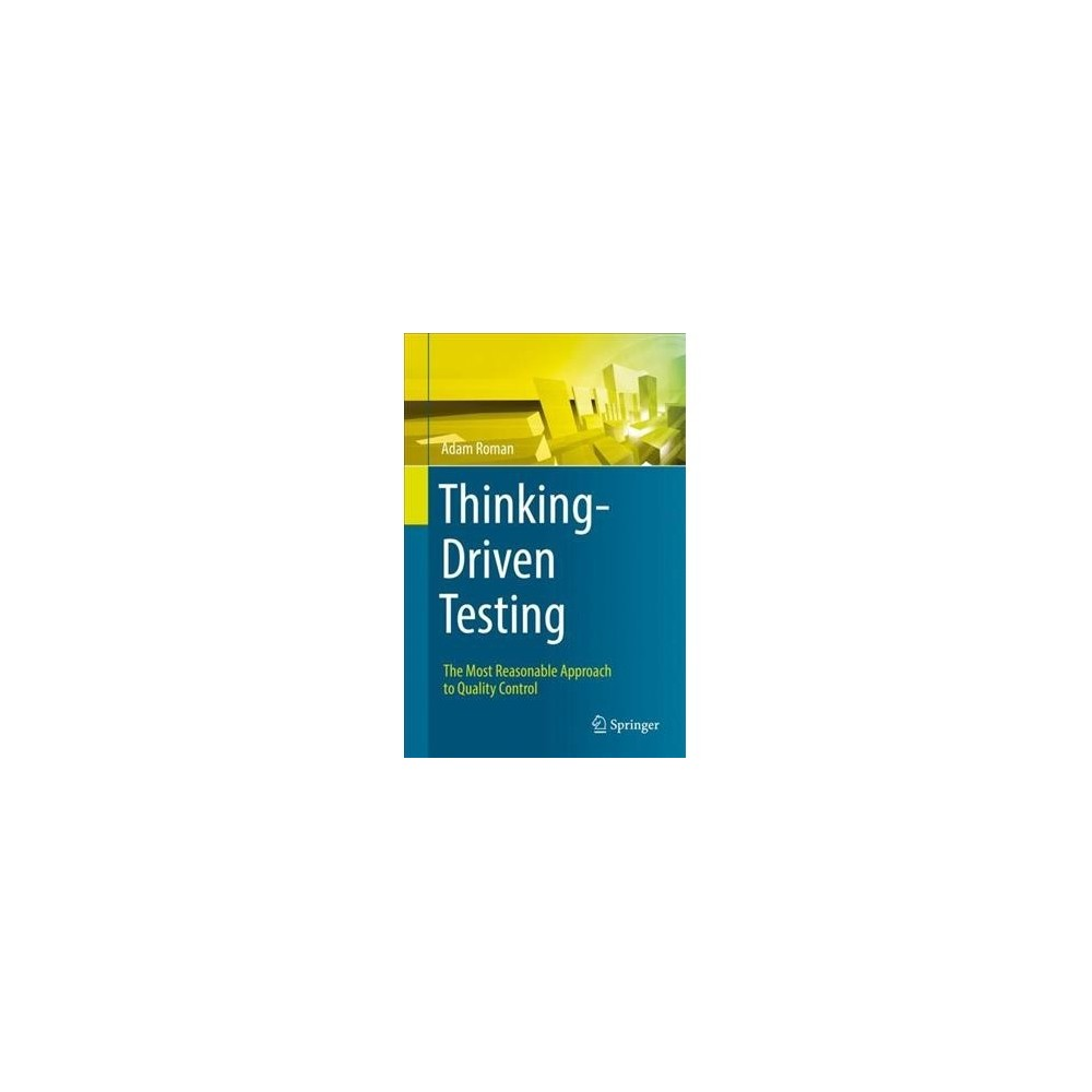 Thinking-Driven Testing : The Most Reasonable Approach to Quality Control - by Adam Roman (Hardcover)