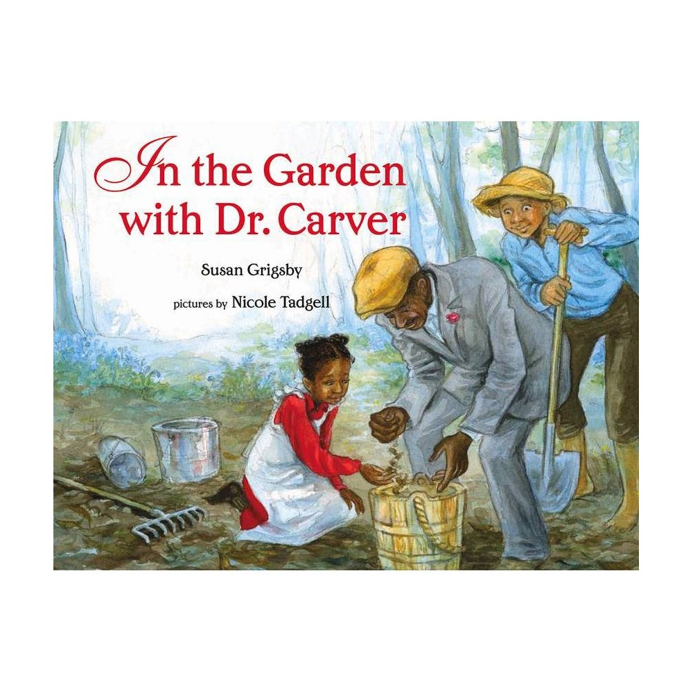 In The Garden With Dr Carver By Susan Grigsby Hardcover