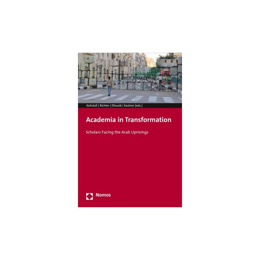 Academia in Transformation : Scholars Facing the Arab Uprisings - (Paperback)