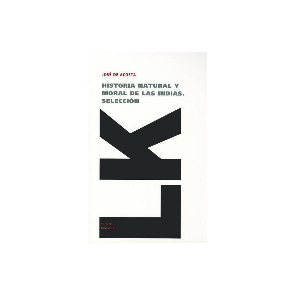 Historia Natural Y Moral De Las Indias Selecci N Memoria By Jose De Acosta Paperback