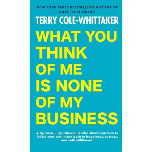 What You Think of Me Is None of My Business - by  Terry Cole-Whittaker (Paperback) - image 1 of 1
