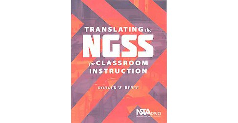 Translating the NGSS for Classroom Instruction (Paperback) (Rodger W. Bybee) - image 1 of 1