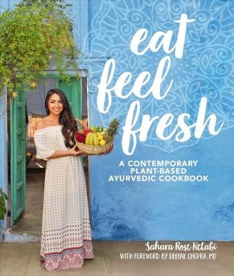 Eat Feel Fresh - by Sahara Rose Ketabi (Hardcover)
