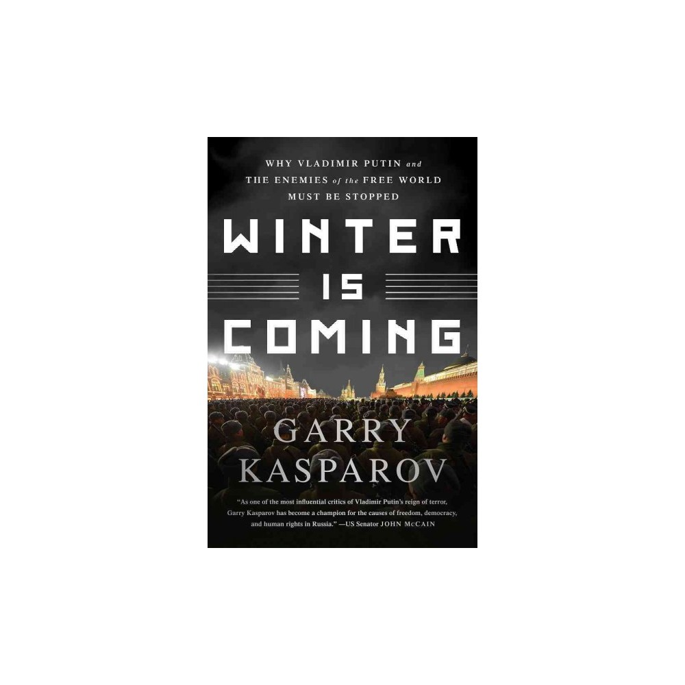 Winter Is Coming : Why Vladimir Putin and the Enemies of the Free World Must Be Stopped (Reprint)