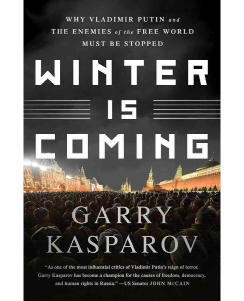 Winter Is Coming : Why Vladimir Putin and the Enemies of the Free World Must Be Stopped (Reprint) - image 1 of 1