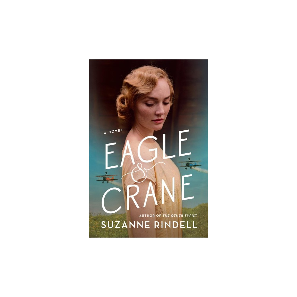 Eagle & Crane - by Suzanne Rindell (Hardcover)