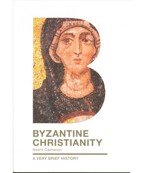 Byzantine Christianity : A Very Brief History -  by Averil Cameron (Paperback) - image 1 of 1