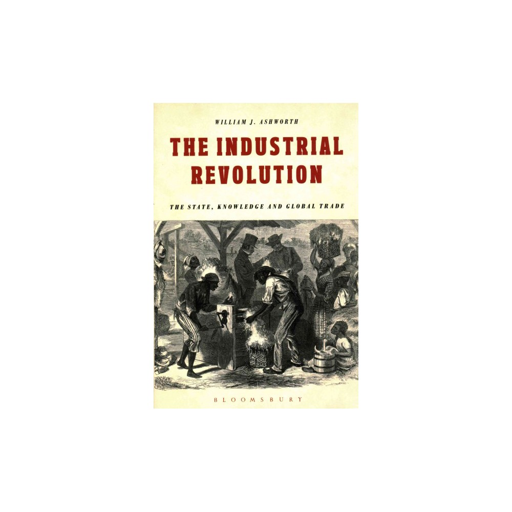 Industrial Revolution : The State, Knowledge and Global Trade (Paperback) (William J. Ashworth)