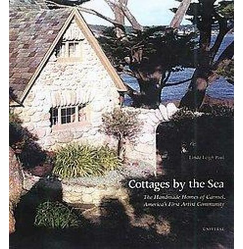 Cottages by the Sea : The Handmade Homes of Carmel, America's First Artist Community (Hardcover) (Linda - image 1 of 1