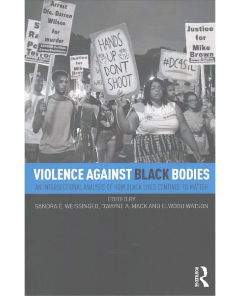 Violence Against Black Bodies : An Intersectional Analysis of How Black Lives Continue to Matter - image 1 of 1