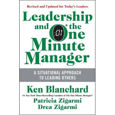 Leadership and the One Minute Manager - by  Ken Blanchard & Patricia Zigarmi & Drea Zigarmi (Hardcover)