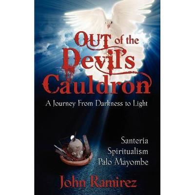 Out of the Devil's Cauldron - by  John Ramirez (Paperback)