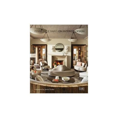 On Interior Design By Penny Drue Baird Hardcover Target