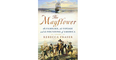 Mayflower : The Families, the Voyage, and the Founding of America -  by Rebecca Fraser (Hardcover) - image 1 of 1