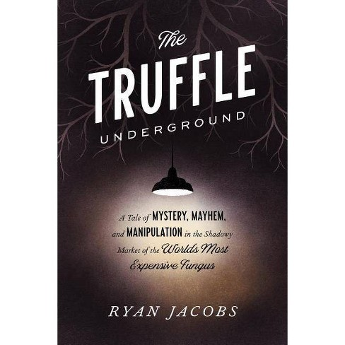 The Truffle Underground - by  Ryan Jacobs (Paperback) - image 1 of 1