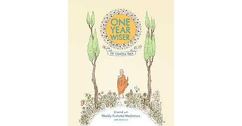 One Year Wiser Adult Coloring Book: Unwind With Weekly Illustrated Meditations - image 1 of 1