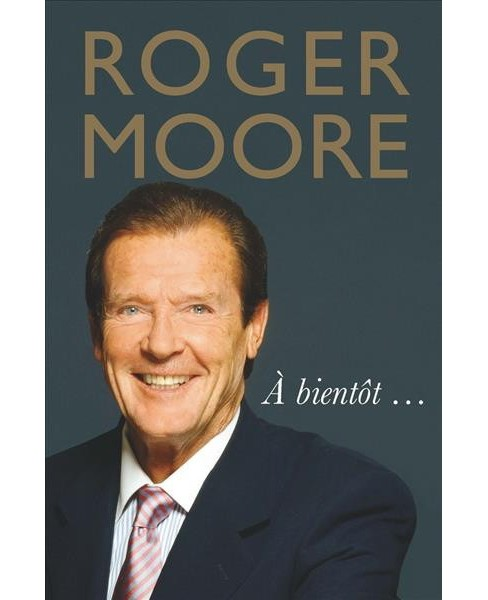À Bientôt . . . -  by Roger Moore (Hardcover) - image 1 of 1