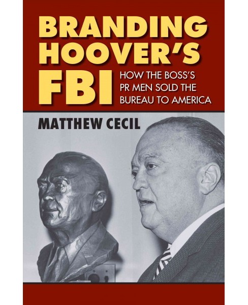 Branding of Hoover's FBI : How the Boss's PR Men Sold the Bureau to America (Hardcover) (Matthew Cecil) - image 1 of 1