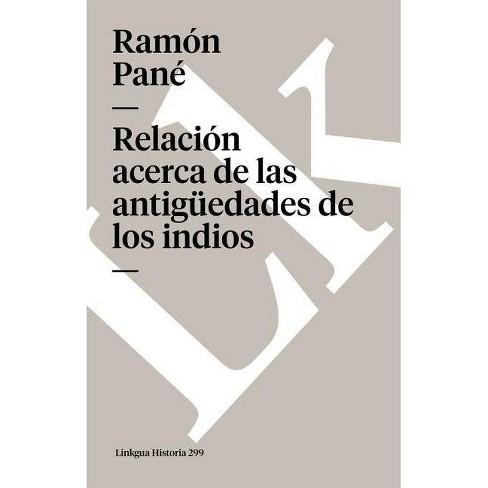 Relaci�n Acerca de Las Antig�edades de Los Indios - (Memoria) by  Ramon Pane (Paperback) - image 1 of 1