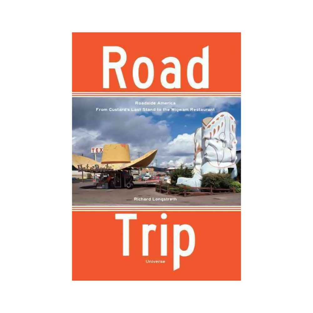 Road Trip : Roadside America, from Custard's Last Stand to the Wigwam Restaurant - (Paperback)