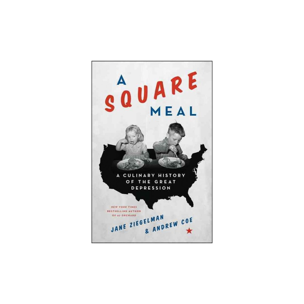 Square Meal : A Culinary History of the Great Depression (Hardcover) (Jane Ziegelman & Andy Coe)