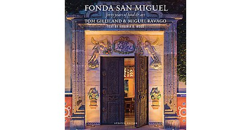 Fonda San Miguel : Forty Years of Food and Art (Updated) (Hardcover) (Tom Gilliland & Miguel Ravago) - image 1 of 1
