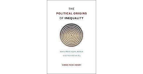 Political Origins of Inequality : Why a More Equal World Is Better for Us All (Hardcover) (Simon - image 1 of 1