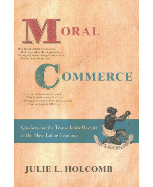 Moral Commerce : Quakers and the Transatlantic Boycott of the Slave Labor Economy (Hardcover) (Julie L. - image 1 of 1