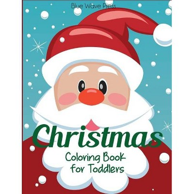 - Christmas Coloring Book For Toddlers - By Blue Wave Press (Paperback) :  Target