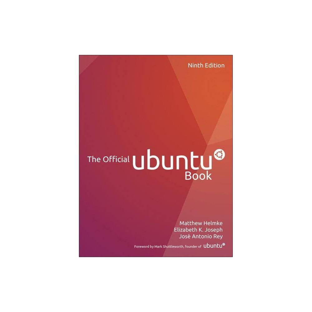 The Official Ubuntu Book - 9 Edition by Matthew Helmke & Elizabeth K Joseph & Jose Antonio Rey