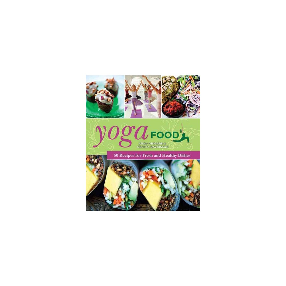 Yoga Food : 50 Recipes for Fresh and Healthy Dishes (Hardcover) (Anna Gidgard & Cecilia Davidsson)