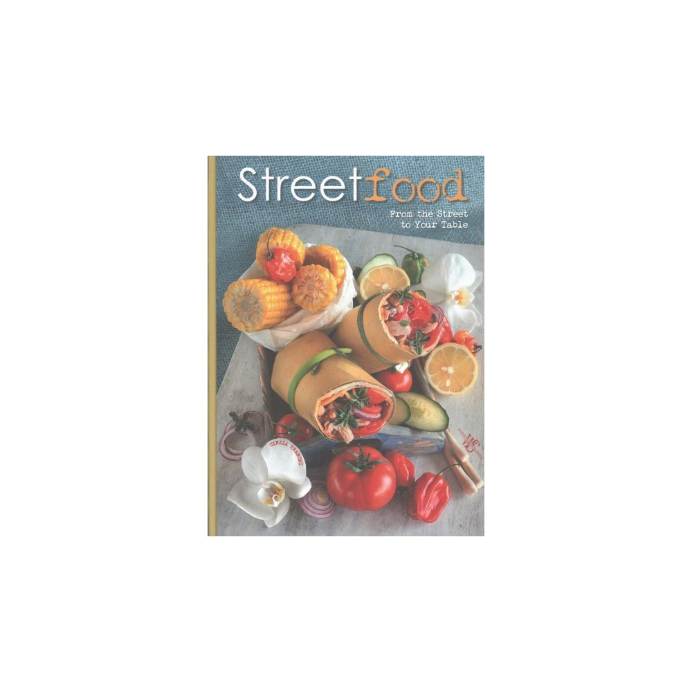 Street Food : From the Street to Your Table (Hardcover) (Cinzia Trenchi)