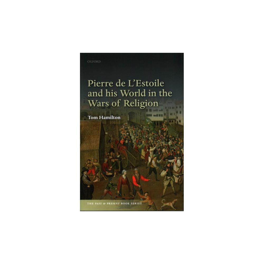 Pierre De L'estoile and His World in the Wars of Religion (Hardcover) (Tom Hamilton)