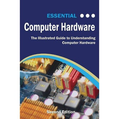 Essential Computer Hardware Second Edition - (Computer Essentials) by  Kevin Wilson (Paperback)
