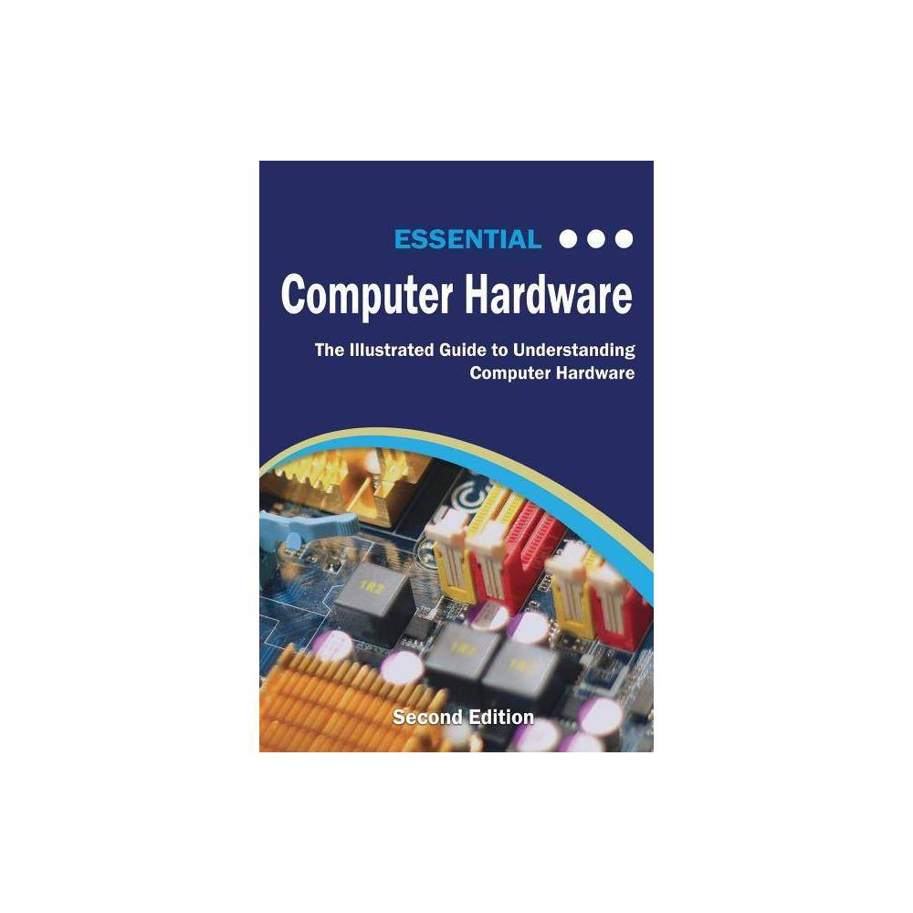 Essential Computer Hardware Second Edition Computer Essentials By Kevin Wilson Paperback