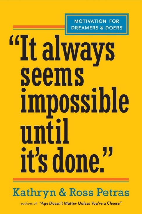 It Always Seems Impossible Until It's Done : Motivation for Dreamers & Doers (Paperback) (Kathryn Petras - image 1 of 1