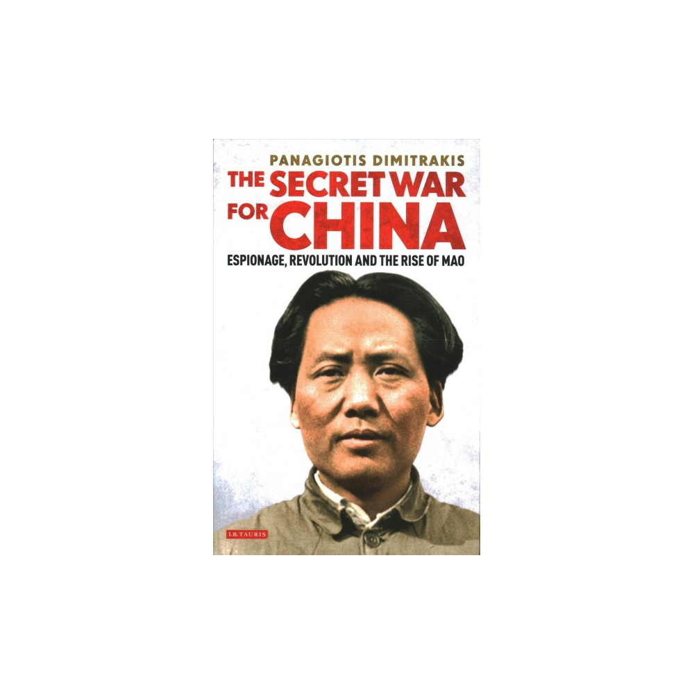 Secret War for China : Espionage, Revolution and the Rise of Mao (Hardcover) (Panagiotis Dimitrakis)