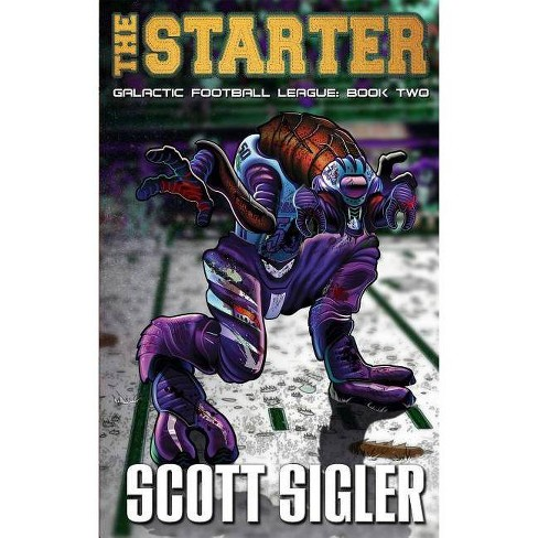The Starter - (Galactic Football League) by  Scott Sigler (Paperback) - image 1 of 1